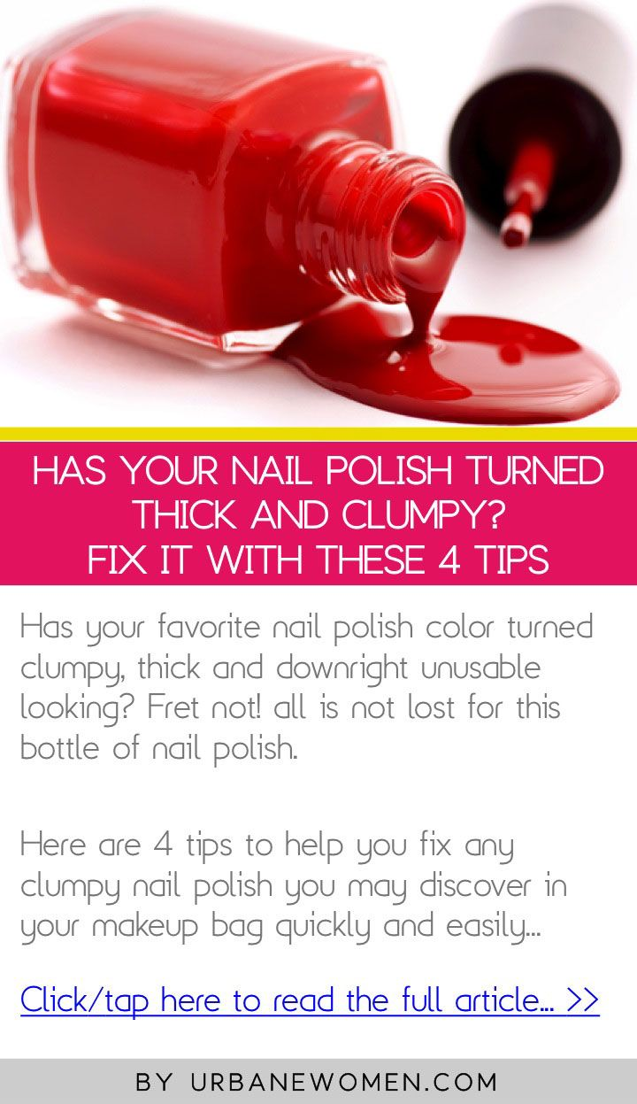 Has Your Nail Polish Turned Thick And Clumpy Fix It With These 4 Tips Click To Read The Full Article Http Www Urbanewomen Nail Polish You Nailed It Nails