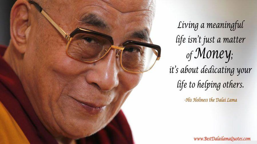 Living A Meaningful Life Isn't Just A Matter Of Money Best Dalai Beauteous Dalai Lama Quotes Life