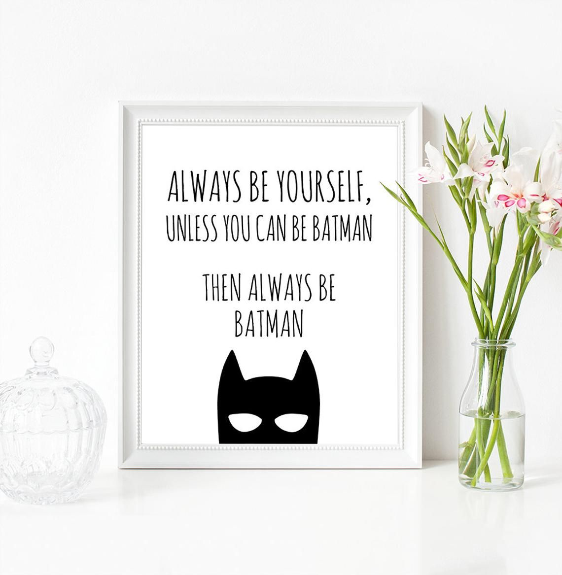 Always Be Yourself Unless You Can Be Batman Printable Batman