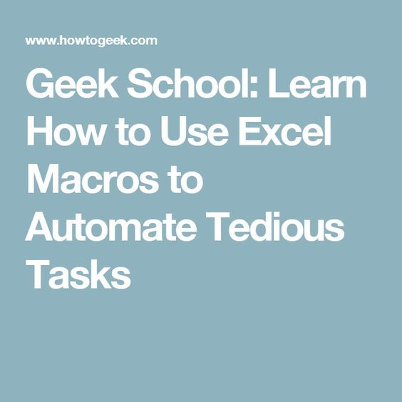 Geek School Learn How to Use Excel Macros to Automate Tedious Tasks