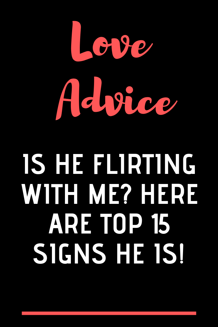 IS HE FLIRTING WITH ME? HERE ARE TOP 15 SIGNS HE IS! - The