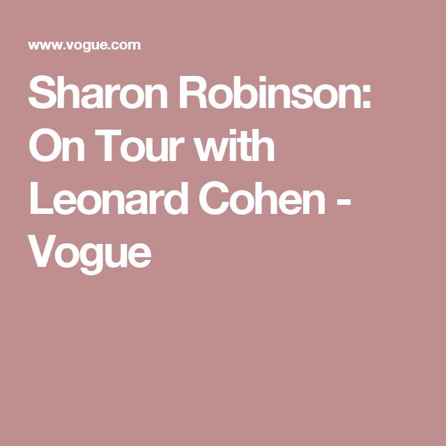 Sharon Robinson: On Tour with Leonard Cohen - Vogue