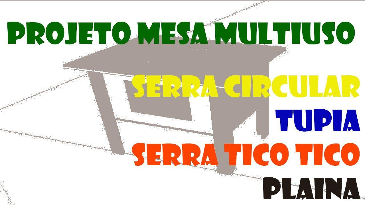 Projeto Mesa Multiuso Serra Circular Tupia Serra Tico Tico E