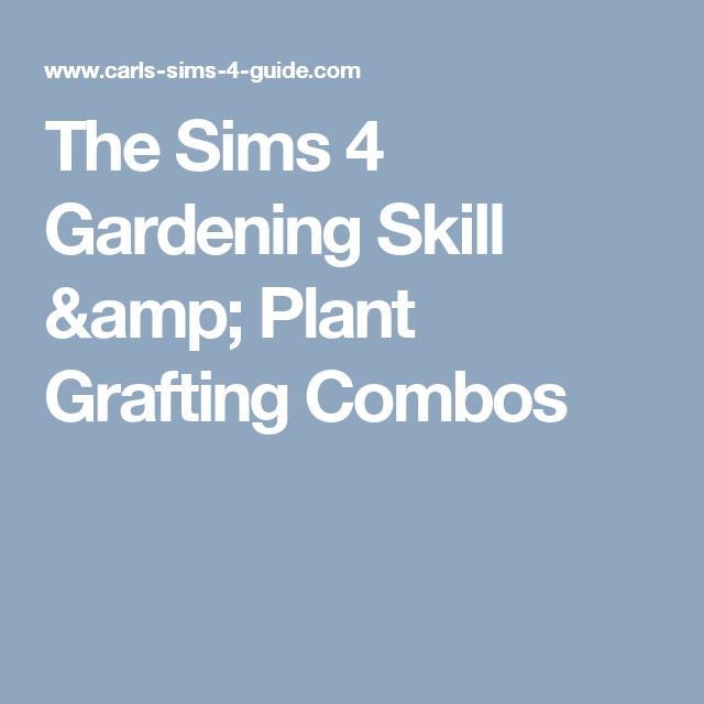The Sims 4 Gardening Skill Amp Plant Grafting Combos Sims 4 Skills Sims 4 Grafting