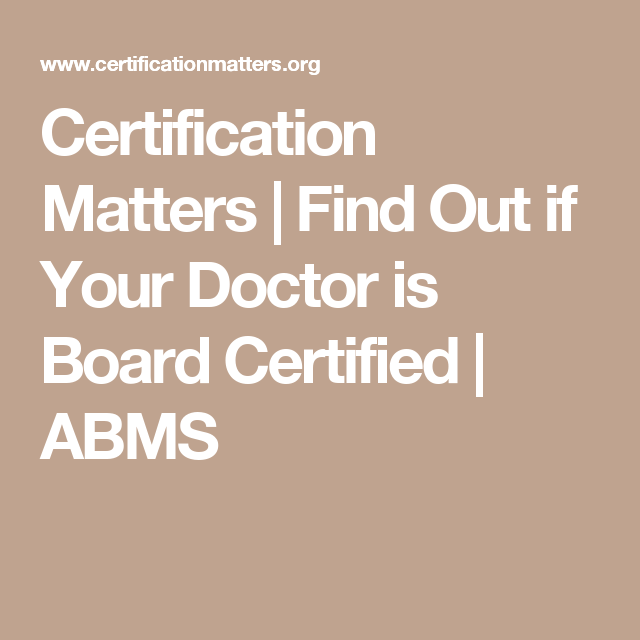 Certification Matters Find Out If Your Doctor Is Board Certified