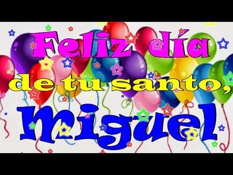 Felicitaciones De Santos Y Cumpleanos.Feliz Dia De Tu Santo Miguel Youtube Feliz Cumpleanos