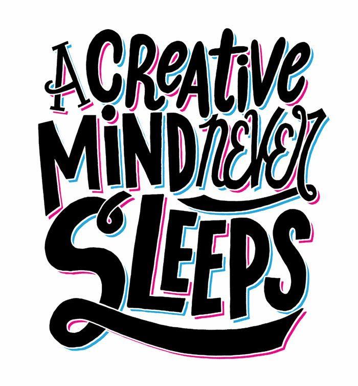 A Creative Mind Never Sleeps