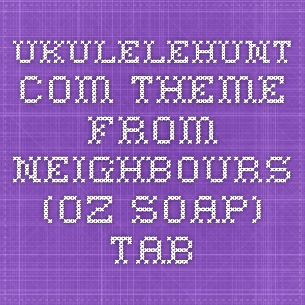 Ukulelehunt.com Theme From Neighbours (Oz Soap) Tab