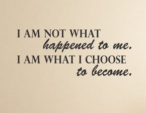 I am not what happened to me. I am what I choose to become.   Etsy