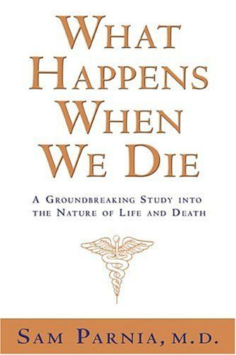 What Happens When We Die?: A Groundbreaking Study into the Nature of Life and Death by Sam Parnia M.D.