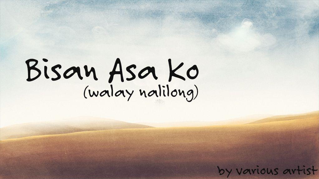 Bisan Asa Ko (Walay nalilong) by Various Artist   Pinterest ...