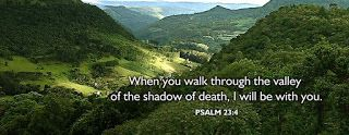 When You Walk Through The Valley Of The Shadow Of Death I Will Be