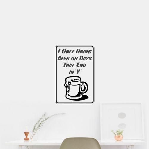I only drink beer on days that end in y sign wall art car sticker decal outdoor vinyl material specs 5 year weather resistant outdoor vinyloutdoor