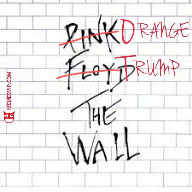 Donald Trump vs Pink Floyd the wall meme   Photo Art   Pinterest ...