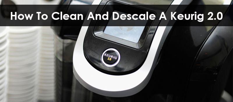 How to clean and descale a keurig 20 keurig descale