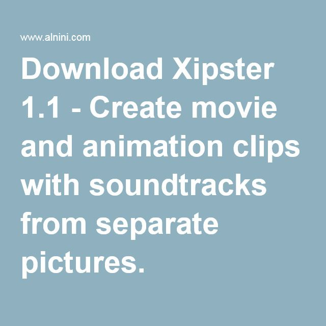 Download Xipster 1.1 - Create movie and animation clips with soundtracks from separate pictures.