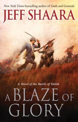 A Blaze of Glory: A Novel of the Battle of Shiloh by Jeff Shaara