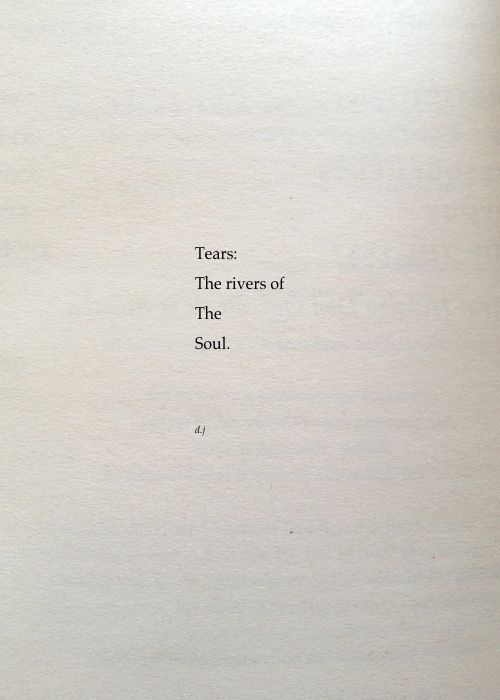 Tears: the rivers of the soul.
