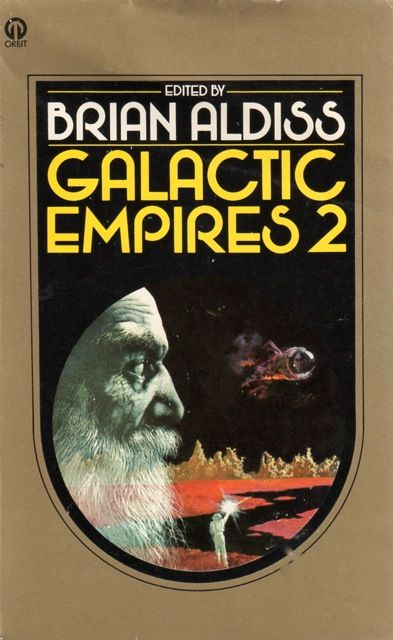 Publication: Galactic Empires Volume Two  Editors: Brian W. Aldiss Year: 1976-10-00 ISBN: 0-86007-909-0 [978-0-86007-909-5] Publisher: Orbit  Cover: Karel Thole
