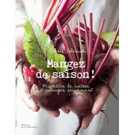 Mangez De Saison ! - Respecter La Nature Et Manger Sainement de Carrie Solomon #Book #Cuisine #Cooking #légumes #Fruits