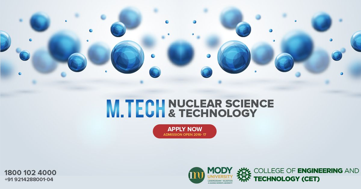 Admissions Open for M.Tech Nuclear Science and Technology at CET (College of Engineering and Technology). ADMISSION HELPLINE : 1800 102 4000, +91-9214288001-04