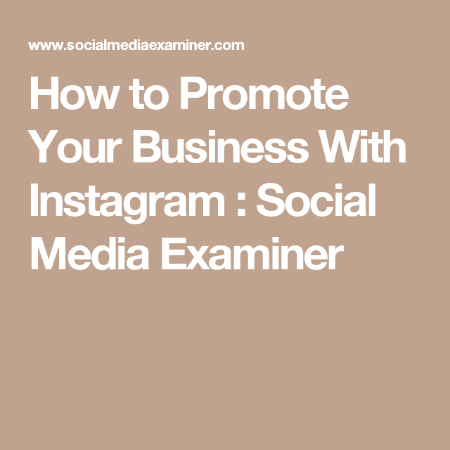 5 ways to improve your instagram marketing social media examiner How To Promote Your Business With Instagram Twitter For Business Promote Your Business Social Media