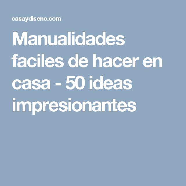 Manualidades Faciles De Hacer En Casa 50 Ideas Impresionantes Manualidades Faciles De Hacer Manualidades Faciles Manualidades Para Adultos