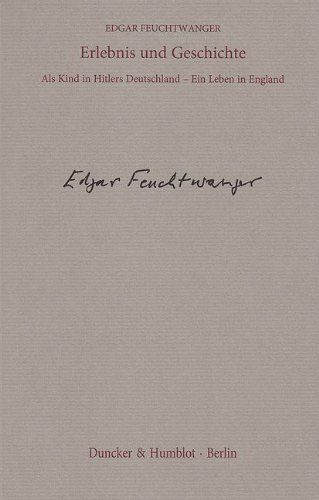 Edgar Feuchtwanger : Erlebnis und Geschichte : als Kind in Hitlers Deutschland - ein Leben in England. Berlin : Duncker & Humblot, 2010.