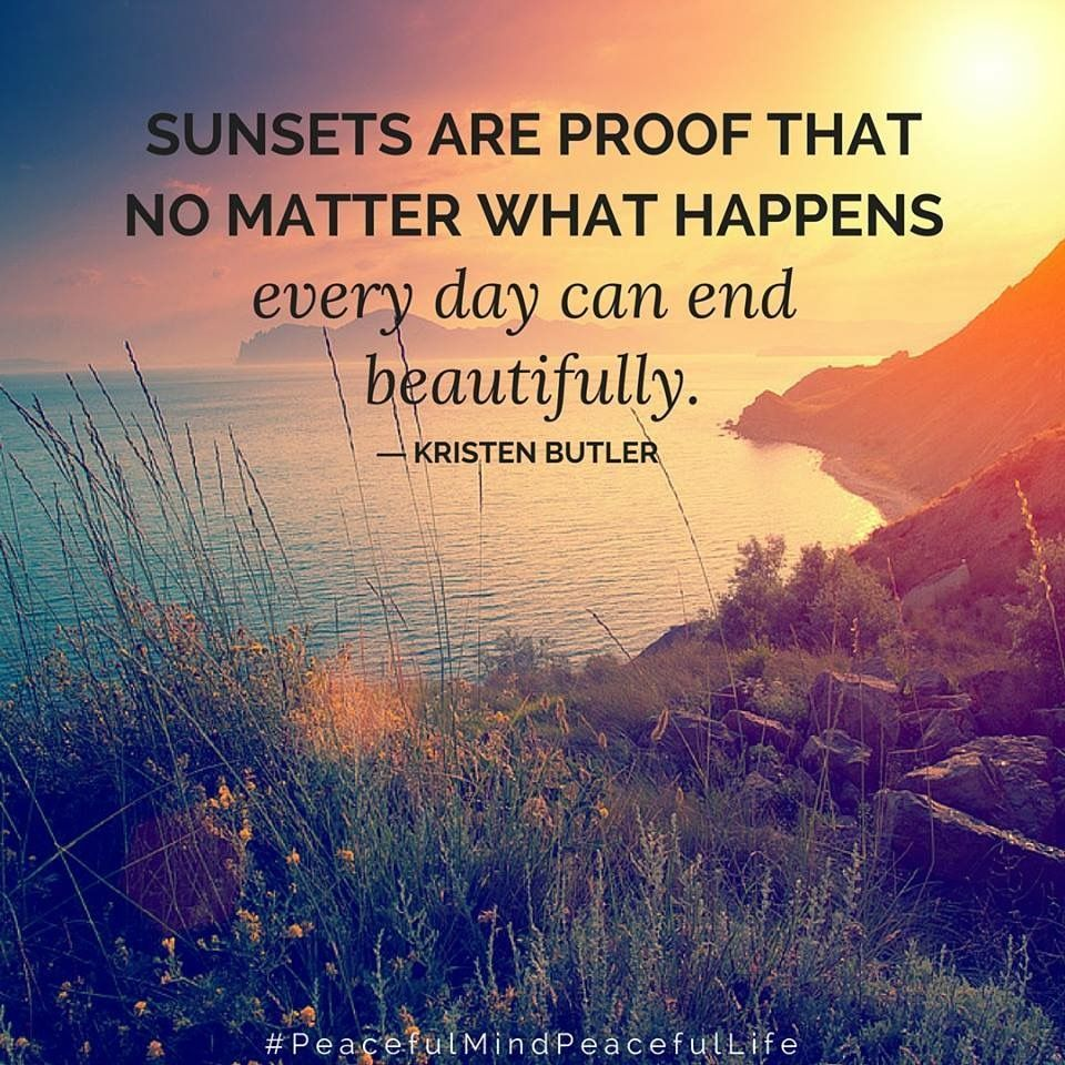 Sunsets are proof that no matter what happens every day ...