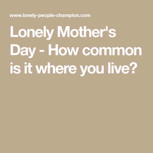 Lonely Mother's Day How Common Is It Where You Live