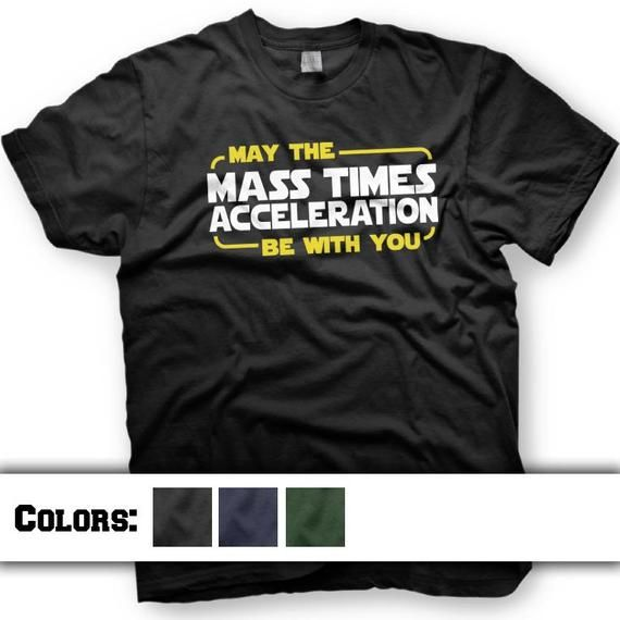 238b4fdbb5 Star Wars T-Shirt. May the Force Be With You. Mass Times Acceleration. Funny  Tee