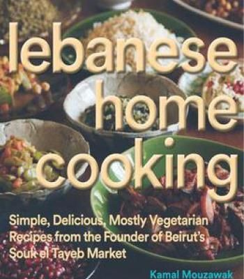 Lebanese home cooking simple delicious mostly vegetarian recipes lebanese home cooking simple delicious mostly vegetarian recipes from the founder of beiruts souk el forumfinder Choice Image