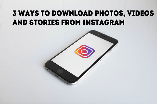 3 Ways To Download Photos Videos And Stories From Instagram
