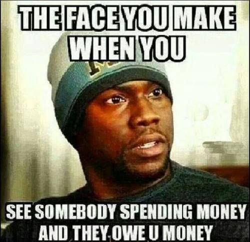 And When See Owe You Face Make Money You Money You They Spending Somebody