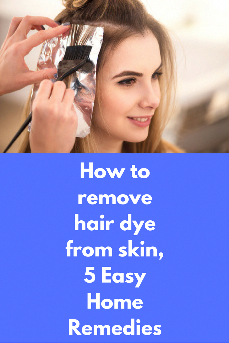 How To Remove Hair Dye From Skin 5 Easy Home Remedies Hair Dyes Give Our Hair A New Color But At The Same Time Can St Hair Dye Removal Hair Removal
