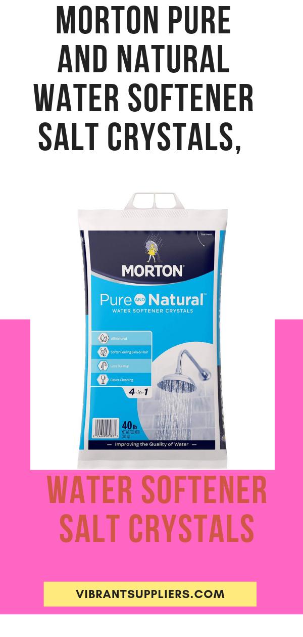 Morton Pure And Natural Water Softener Salt Crystals 40 Lb Bag Water Softener Salt Water Softener Salt Crystal