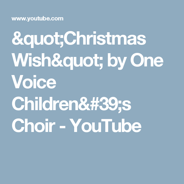 Christmas Wish By One Voice Children S Choir Youtube Christmas Wishes Choir The Voice