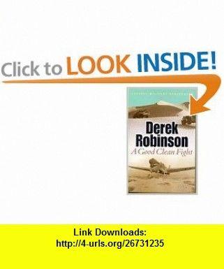 A Good Clean Fight (9780304363131) Derek Robinson , ISBN-10: 0304363138  , ISBN-13: 978-0304363131 ,  , tutorials , pdf , ebook , torrent , downloads , rapidshare , filesonic , hotfile , megaupload , fileserve