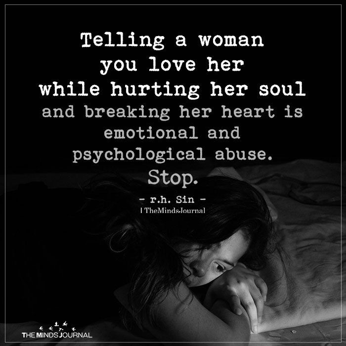 Telling a woman you love her while hurting her soul and breaking her heart is emotional and psychological abuse. Stop. r.h. Sin