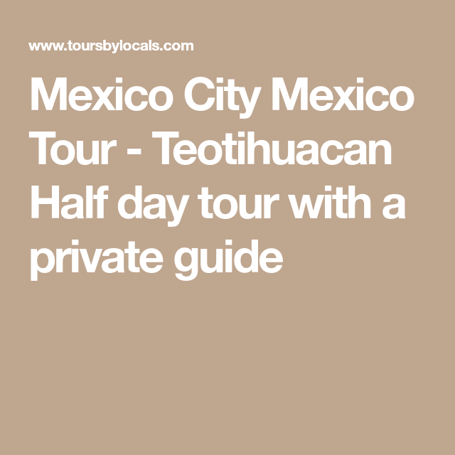 Mexico City Mexico Tour - Teotihuacan Half day tour with a private guide