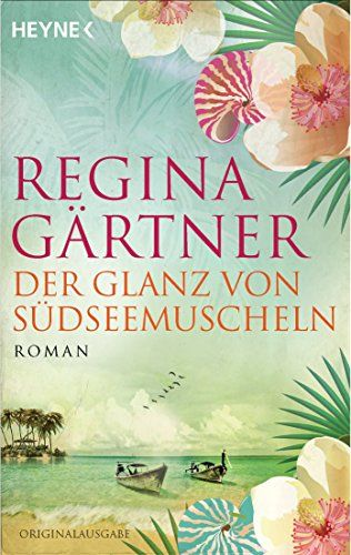 Der Glanz Von Sudseemuscheln Roman Von Gartner Regina Bucher Romane Bucher Romane