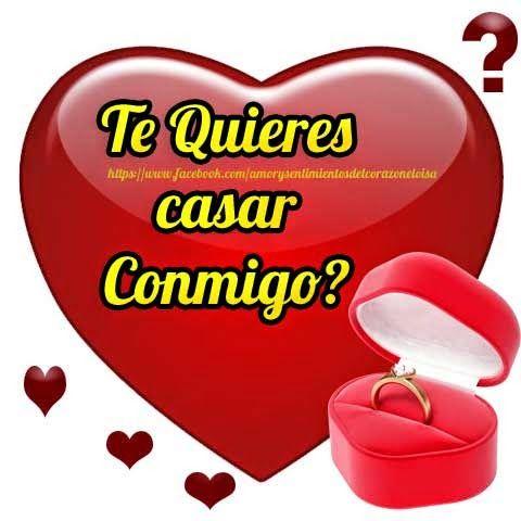 Amor y sentimientos del corazon: Te quieres Casar Conmigo ?