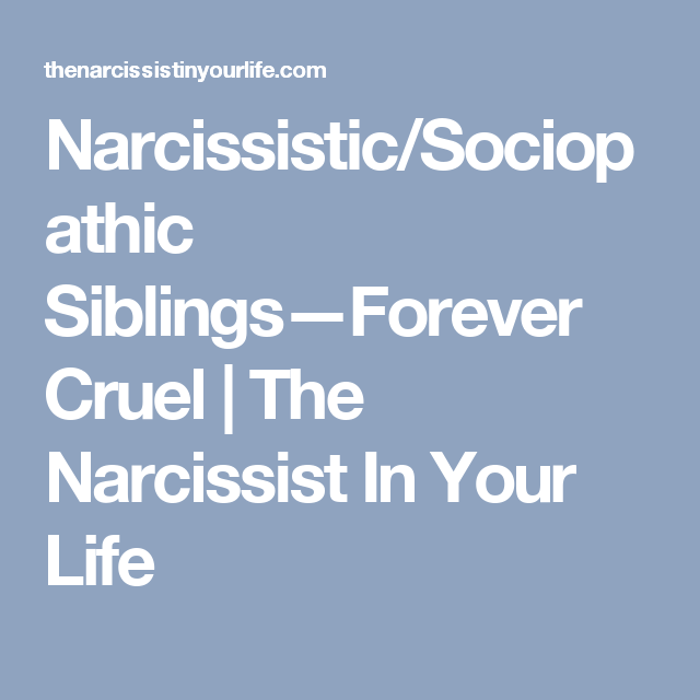 Narcissistic/Sociopathic Siblings—Forever Cruel | The