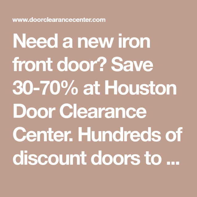Need A New Iron Front Door Save 30 70 At Houston Door Clearance