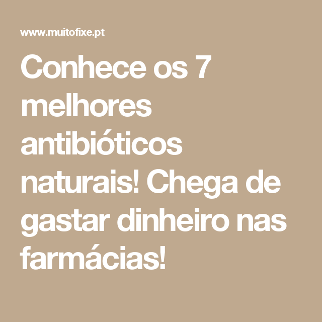 Conhece os 7 melhores antibióticos naturais! Chega de gastar dinheiro nas farmácias!