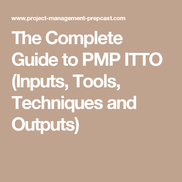 The Complete Guide To Pmp Itto Inputs Tools Techniques And