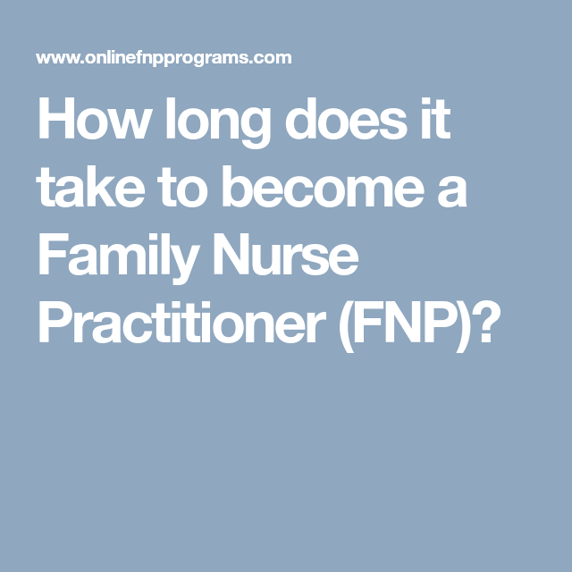 How long does it take to become a Family Nurse ...