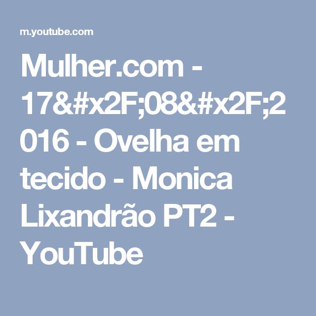 Mulher.com - 17/08/2016 - Ovelha em tecido - Monica Lixandrão PT2 - YouTube