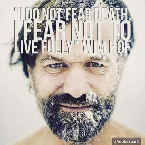 """I do not fear death, I fear to not live fully"""" #wimhof #iceman #fear #livefully #stronghappyhealthylife #wimhofmethod #innerfire #quote"""