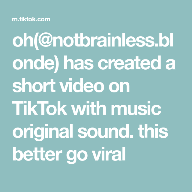Oh Notbrainless Blonde Has Created A Short Video On Tiktok With Music Original Sound This Better Go Viral Viral The Originals Music